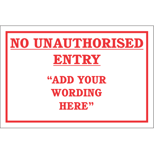 DIC1 - Custom No Unauthorised Entry Sign