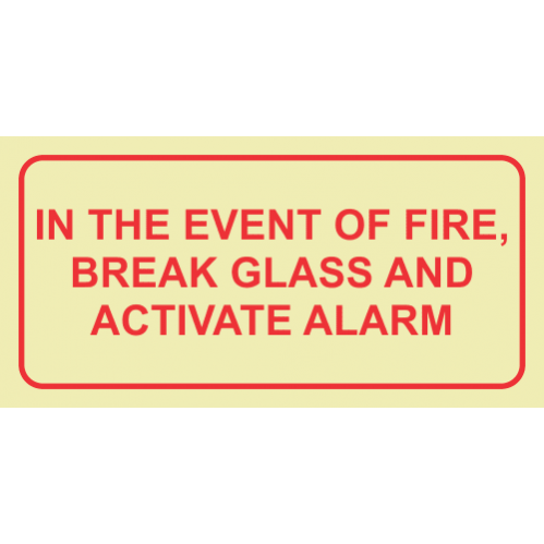 F44 - In The Event Of Fire, Break Glass And Activate Alarm Photoluminescent Sign (Glow In The Dark)