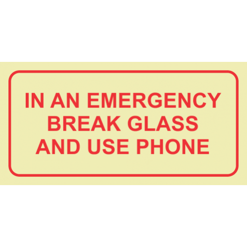 F40 - In An Emergency Break Glass And Use Phone Photoluminescent Sign (Glow In The Dark)