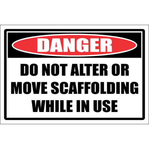 SC10 - Do Not Alter Or Move Scaffolding