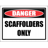 SC39 - Scaffolders Only Sign